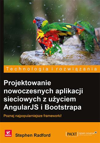Okładka książki Projektowanie nowoczesnych aplikacji sieciowych z użyciem AngularJS i Bootstrapa