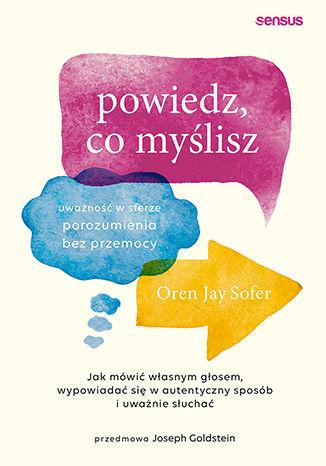 Okładka książki Powiedz, co myślisz. Uważność w sferze porozumienia bez przemocy