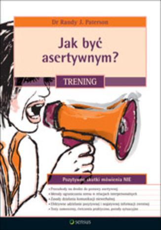 Okładka książki Jak być asertywnym? Trening