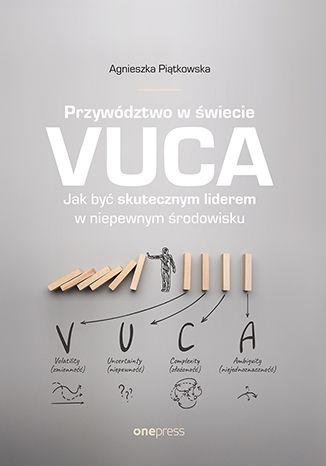 Okładka książki/ebooka Przywództwo w świecie VUCA. Jak być skutecznym liderem w niepewnym środowisku