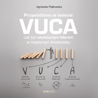 Okładka książki Przywództwo w świecie VUCA. Jak być skutecznym liderem w niepewnym środowisku