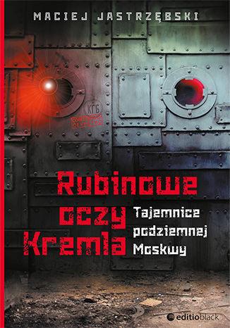 Okładka książki Rubinowe oczy Kremla. Tajemnice podziemnej Moskwy