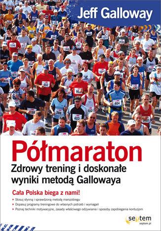 Okładka książki Półmaraton. Zdrowy trening i doskonałe wyniki metodą Gallowaya