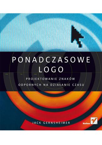 Okładka książki/ebooka Ponadczasowe logo. Projektowanie znaków odpornych na działanie czasu