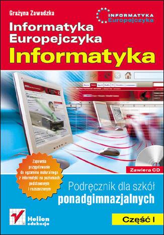 Okładka książki Informatyka Europejczyka. Informatyka. Podręcznik dla szkół ponadgimnazjalnych. Część 1