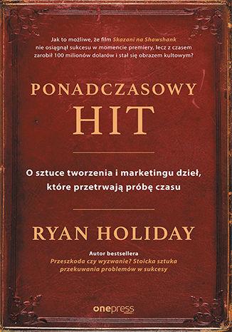 Okładka książki/ebooka Ponadczasowy hit. O sztuce tworzenia i marketingu dzieł, które przetrwają próbę czasu