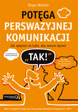 Okładka książki/ebooka Potęga perswazyjnej komunikacji. Jak wpływać na ludzi, aby zawsze słyszeć 'TAK!'