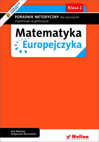 Okładka książki Matematyka Europejczyka. Poradnik metodyczny dla nauczycieli matematyki w gimnazjum. Klasa 2