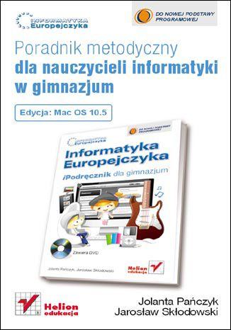 Okładka książki/ebooka Informatyka Europejczyka. Poradnik metodyczny dla nauczycieli informatyki w gimnazjum. Edycja Mac OS 10.5