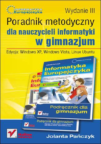Okładka książki Informatyka Europejczyka. Poradnik metodyczny dla nauczycieli informatyki w gimnazjum. Edycja: Windows XP, Windows Vista, Linux Ubuntu. Wydanie III