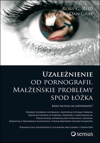 Uzależnienie od pornografii. Małżeńskie problemy spod łóżka