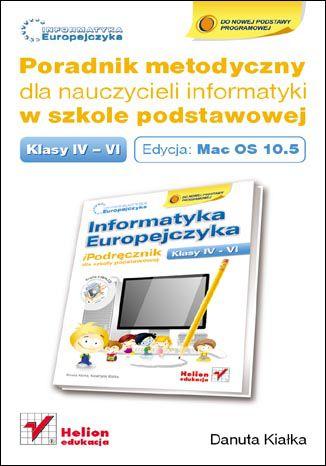 Okładka książki/ebooka Informatyka Europejczyka. Poradnik metodyczny dla nauczycieli informatyki w szkole podstawowej, kl. IV-VI. Edycja: Mac OS 10.5. Wydanie III