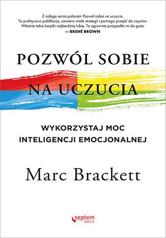 Okładka książki Pozwól sobie na uczucia. Wykorzystaj moc inteligencji emocjonalnej