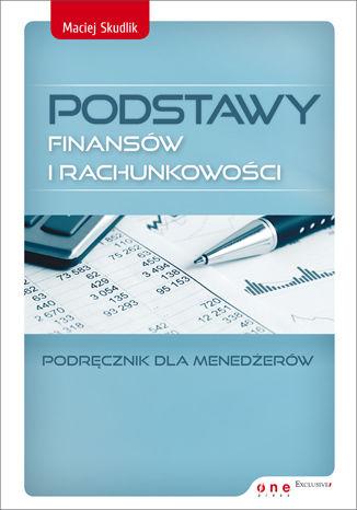 Okładka książki Podstawy finansów i rachunkowości. Podręcznik dla menedżerów