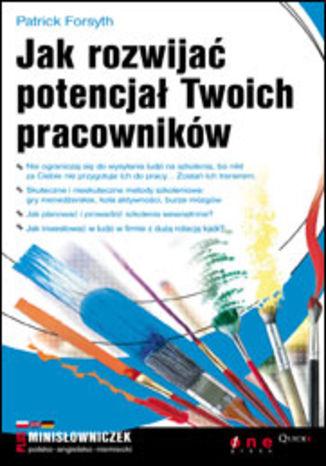 Okładka książki/ebooka Jak rozwijać potencjał Twoich pracowników