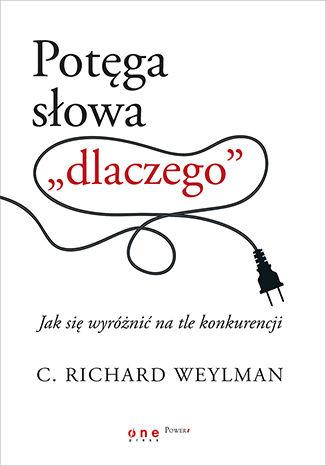 Okładka książki Potęga słowa 'dlaczego'. Jak się wyróżnić na tle konkurencji