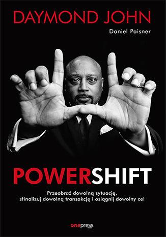 Okładka książki Powershift. Przeobraź dowolną sytuację, sfinalizuj dowolną transakcję i osiągnij dowolny cel