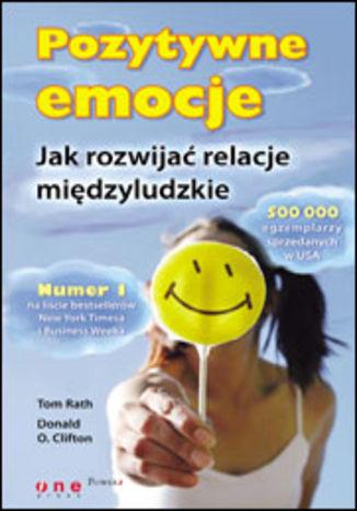Pozytywne emocje. Jak rozwijać relacje międzyludzkie
