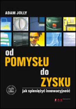 Okładka książki/ebooka Od pomysłu do zysku. Jak spieniężyć innowacyjność