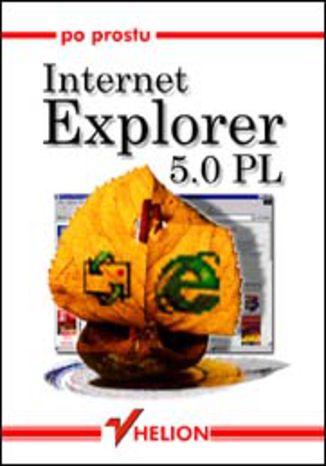Okładka książki/ebooka Po prostu Internet Explorer 5.0 PL