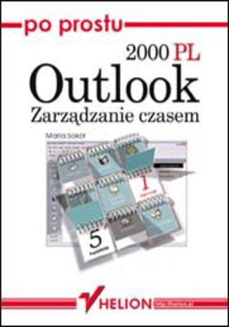 Okładka książki/ebooka Po prostu Outlook 2000 PL. Zarządzanie czasem
