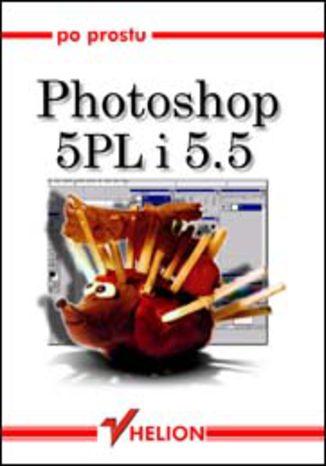 Okładka książki/ebooka Po prostu Photoshop 5 PL/5.5