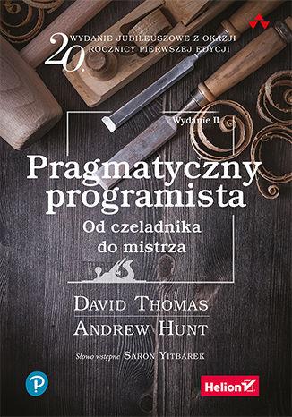 Okładka książki Pragmatyczny programista. Od czeladnika do mistrza. Wydanie II