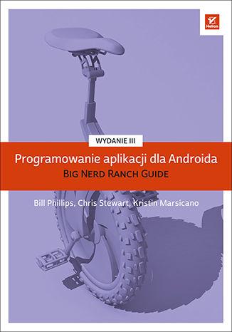Okładka książki Programowanie aplikacji dla Androida. The Big Nerd Ranch Guide. Wydanie III