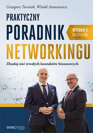 Okładka książki Praktyczny poradnik networkingu. Zbuduj sieć trwałych kontaktów biznesowych. Wydanie II rozszerzone