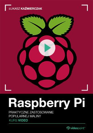 Okładka książki Raspberry Pi. Kurs video. Praktyczne zastosowanie popularnej maliny