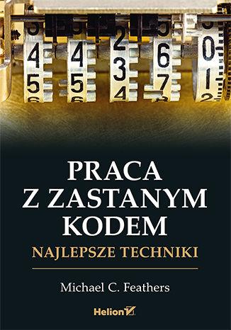 Okładka książki Praca z zastanym kodem. Najlepsze techniki