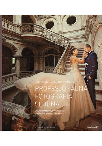 Okładka książki Profesjonalna fotografia ślubna. Od perfekcyjnego warsztatu do dochodowego biznesu. Wydanie II zmienione