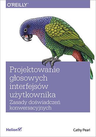 Okładka książki/ebooka Projektowanie głosowych interfejsów użytkownika. Zasady doświadczeń konwersacyjnych