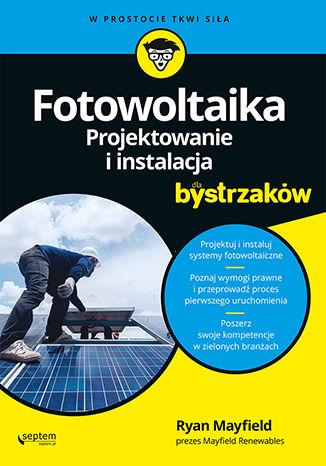 Okładka książki Fotowoltaika. Projektowanie i instalacja dla bystrzaków