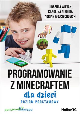 Okładka książki Programowanie z Minecraftem dla dzieci. Poziom podstawowy