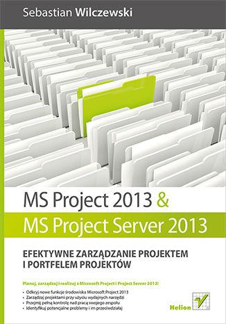 Okładka książki MS Project 2013 i MS Project Server 2013. Efektywne zarządzanie projektem i portfelem projektów