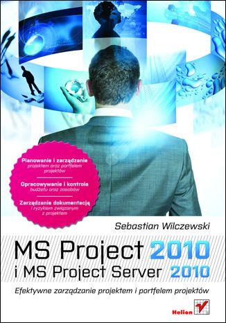 Okładka książki MS Project 2010 i MS Project Server 2010. Efektywne zarządzanie projektem i portfelem projektów
