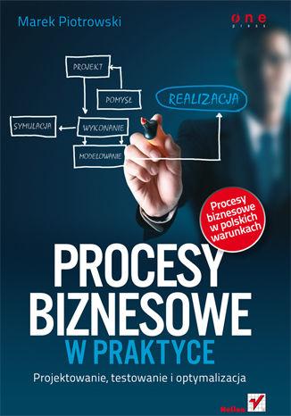 Okładka książki/ebooka Procesy biznesowe w praktyce. Projektowanie, testowanie i optymalizacja