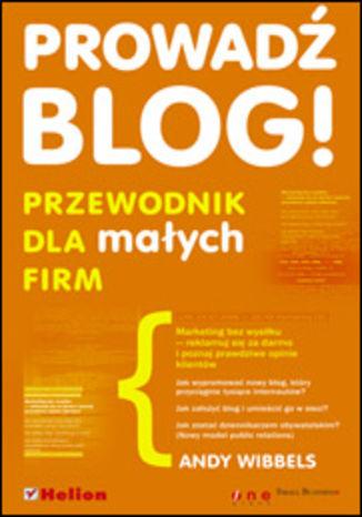 Okładka książki Prowadź blog! Przewodnik dla małych firm