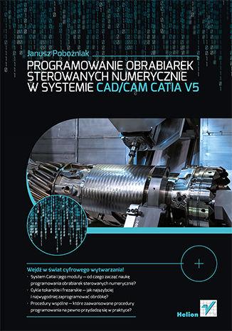 Okładka książki Programowanie obrabiarek sterowanych numerycznie w systemie CAD/CAM CATIA V5