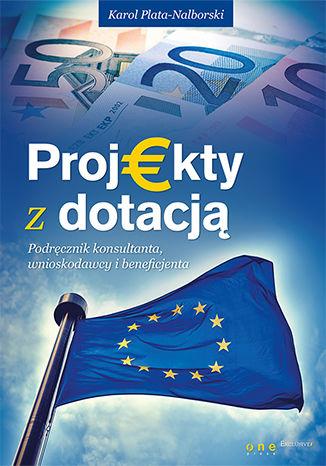 Okładka książki Projekty z dotacją. Podręcznik konsultanta, wnioskodawcy i beneficjenta
