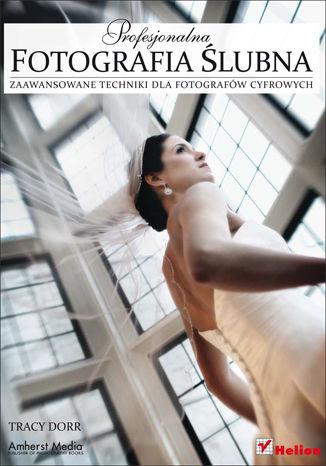 Okładka książki Profesjonalna fotografia ślubna. Zaawansowane techniki dla fotografów cyfrowych