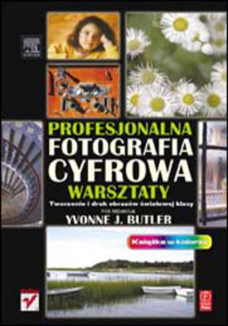 Okładka książki/ebooka Profesjonalna fotografia cyfrowa. Warsztaty. Tworzenie i druk obrazów światowej klasy