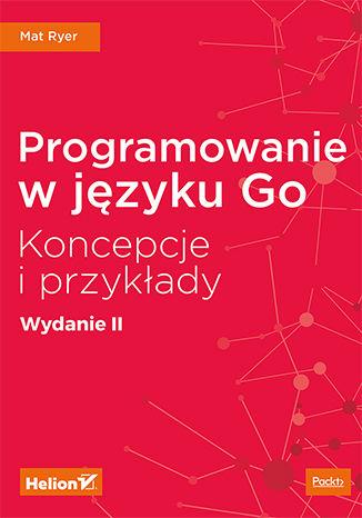 Okładka książki/ebooka Programowanie w języku Go. Koncepcje i przykłady. Wydanie II