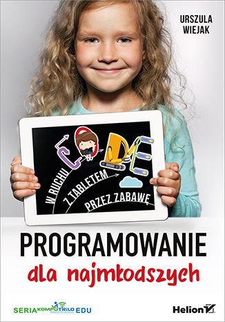 Okładka książki Programowanie dla najmłodszych. W ruchu, z tabletem, przez zabawę