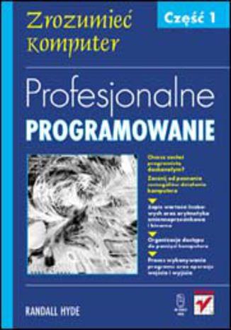 Okładka książki Profesjonalne programowanie. Część 1. Zrozumieć komputer