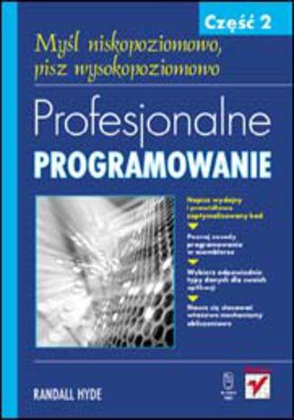 Okładka książki Profesjonalne programowanie. Część 2. Myśl niskopoziomowo, pisz wysokopoziomowo