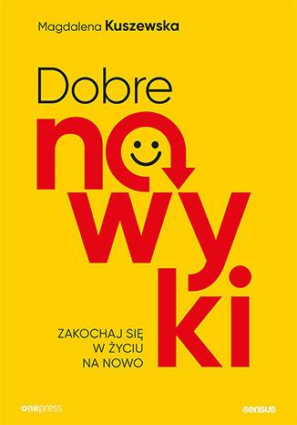 Okładka książki/ebooka Dobre nawyki. Zakochaj się w życiu na nowo