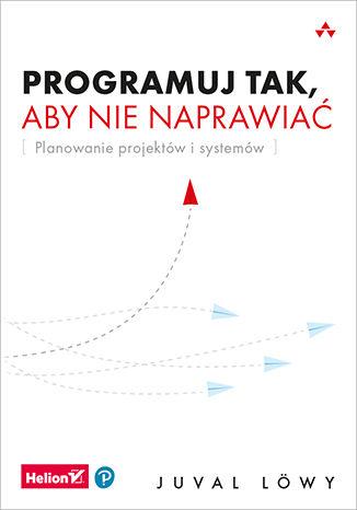 Okładka książki/ebooka Programuj tak, aby nie naprawiać. Planowanie projektów i systemów
