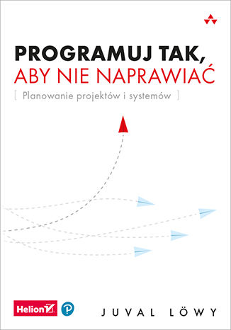 Okładka książki Programuj tak, aby nie naprawiać. Planowanie projektów i systemów